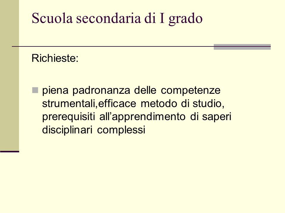 Scuola secondaria di I grado Richieste: piena padronanza delle competenze strumentali,efficace metodo di studio, prerequisiti allapprendimento di saperi disciplinari complessi