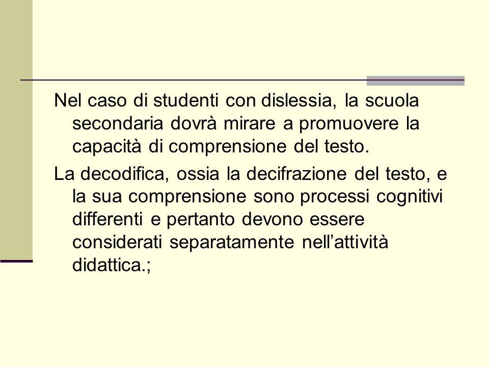 Nel caso di studenti con dislessia, la scuola secondaria dovrà mirare a promuovere la capacità di comprensione del testo.