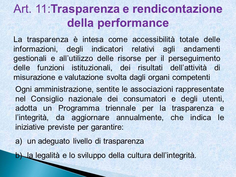 Art. 11:Trasparenza e rendicontazione della performance La trasparenza è intesa come accessibilità totale delle informazioni, degli indicatori relativ