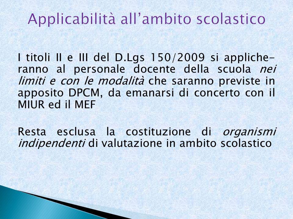 I titoli II e III del D.Lgs 150/2009 si appliche- ranno al personale docente della scuola nei limiti e con le modalità che saranno previste in apposit