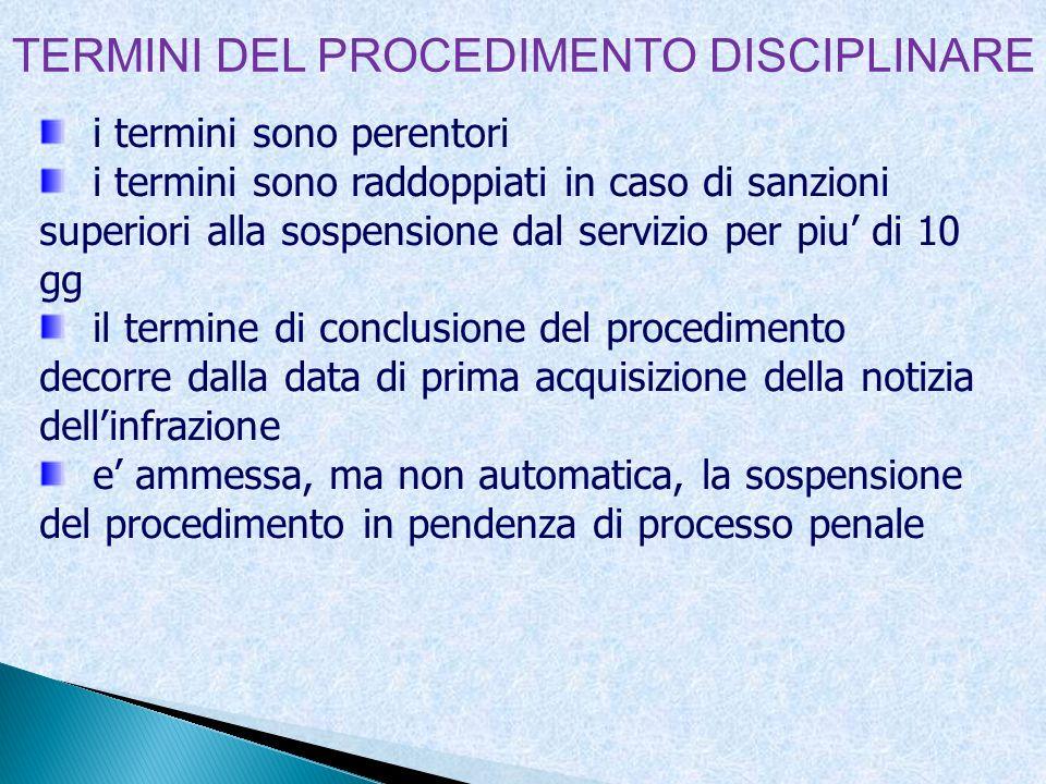 TERMINI DEL PROCEDIMENTO DISCIPLINARE i termini sono perentori i termini sono raddoppiati in caso di sanzioni superiori alla sospensione dal servizio