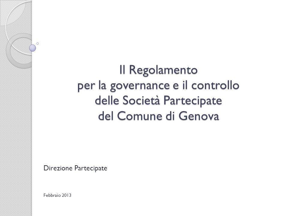 Il Regolamento per la governance e il controllo delle Società Partecipate del Comune di Genova Direzione Partecipate Febbraio 2013