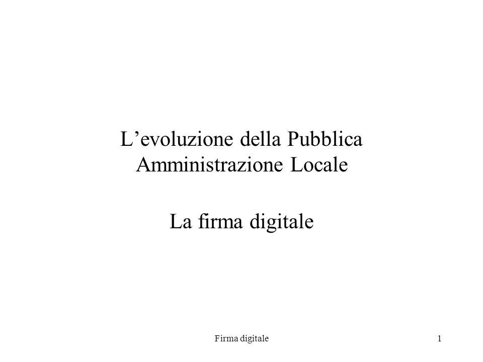 Firma digitale1 Levoluzione della Pubblica Amministrazione Locale La firma digitale