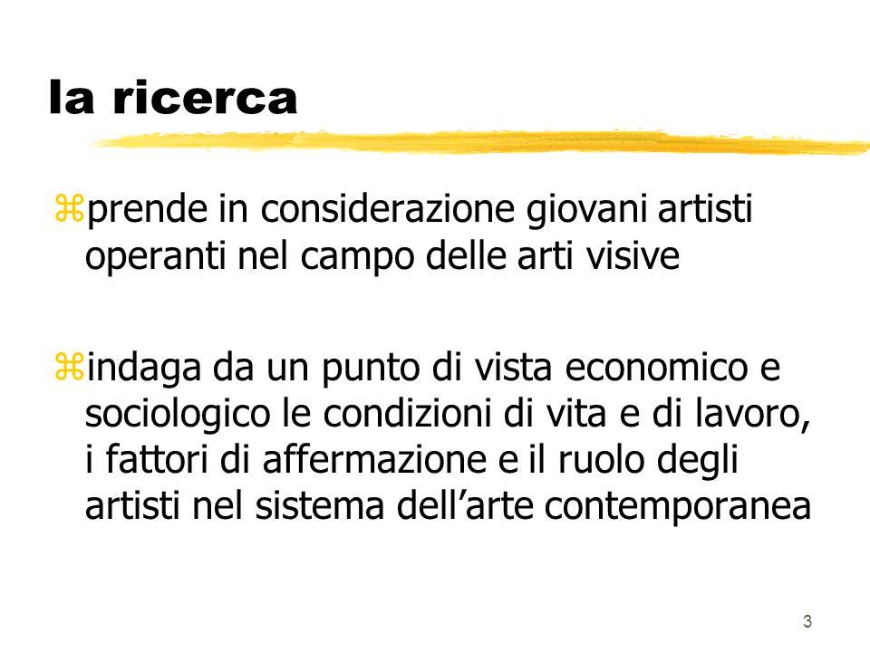 3 la ricerca prende in considerazione giovani artisti operanti nel campo delle arti visive indaga da un punto di vista economico e sociologico le condizioni di vita e di lavoro, i fattori di affermazione e il ruolo degli artisti nel sistema dellarte contemporanea