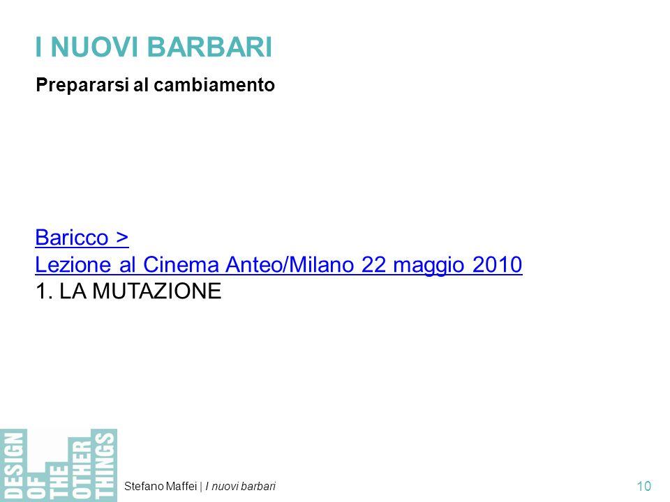 Stefano Maffei   I nuovi barbari 10 I NUOVI BARBARI Prepararsi al cambiamento Baricco > Lezione al Cinema Anteo/Milano 22 maggio 2010 1.
