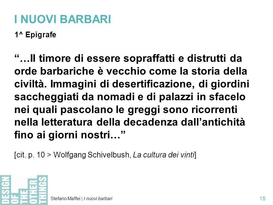 Stefano Maffei   I nuovi barbari 15 I NUOVI BARBARI 1^ Epigrafe …Il timore di essere sopraffatti e distrutti da orde barbariche è vecchio come la storia della civiltà.