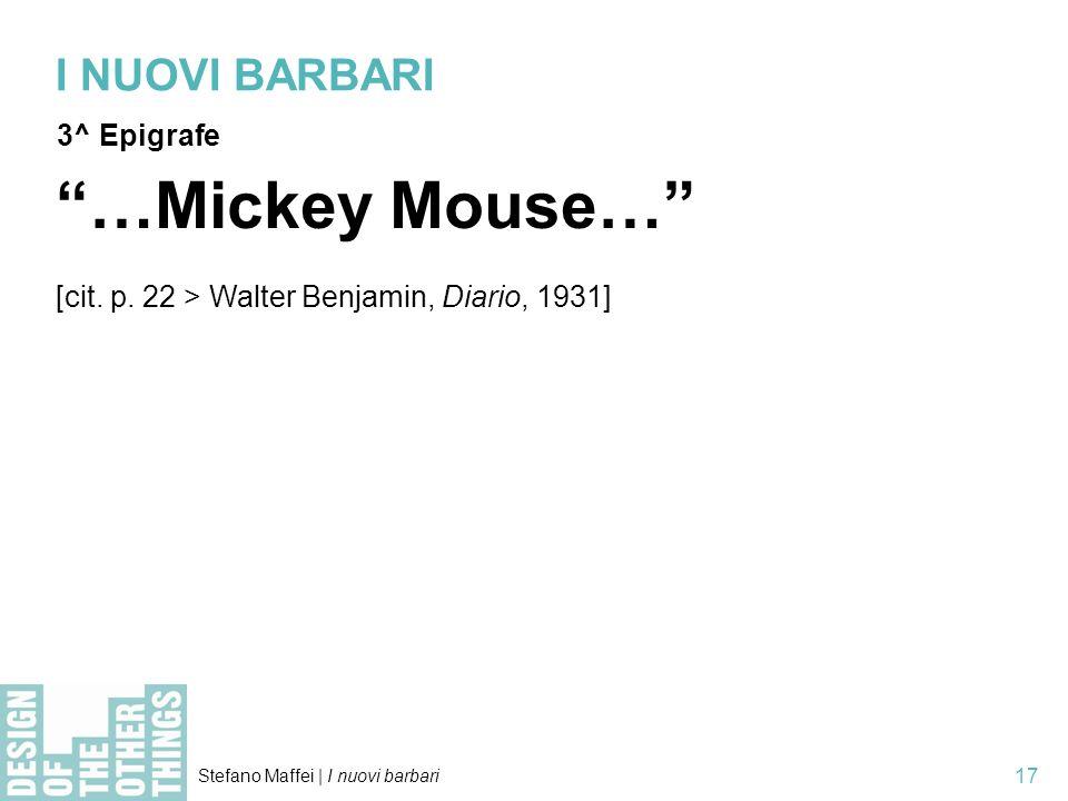 Stefano Maffei   I nuovi barbari 17 I NUOVI BARBARI 3^ Epigrafe …Mickey Mouse… [cit.