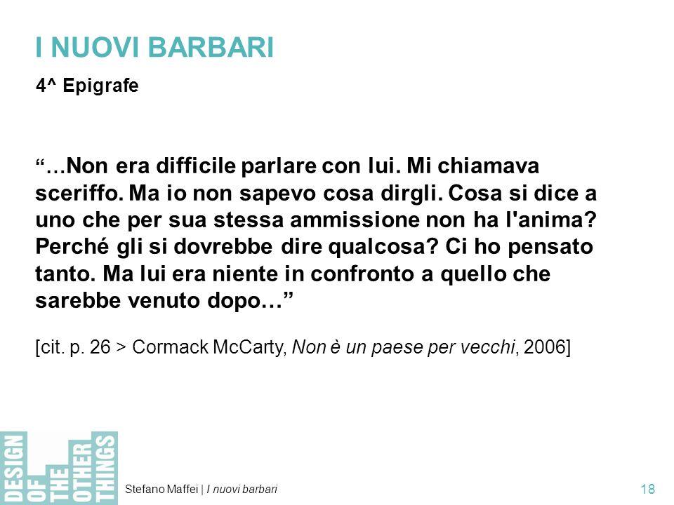 Stefano Maffei   I nuovi barbari 18 I NUOVI BARBARI 4^ Epigrafe … Non era difficile parlare con lui.