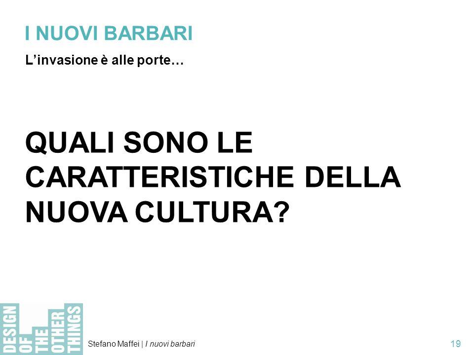 Stefano Maffei   I nuovi barbari 19 I NUOVI BARBARI Linvasione è alle porte… QUALI SONO LE CARATTERISTICHE DELLA NUOVA CULTURA?