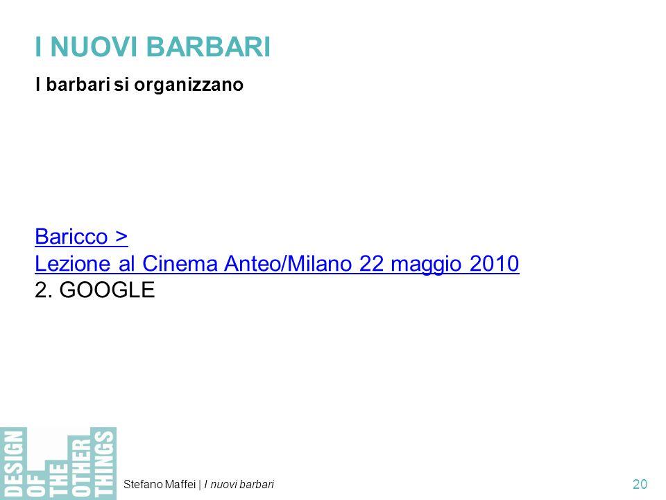 Stefano Maffei   I nuovi barbari 20 I NUOVI BARBARI I barbari si organizzano Baricco > Lezione al Cinema Anteo/Milano 22 maggio 2010 2.