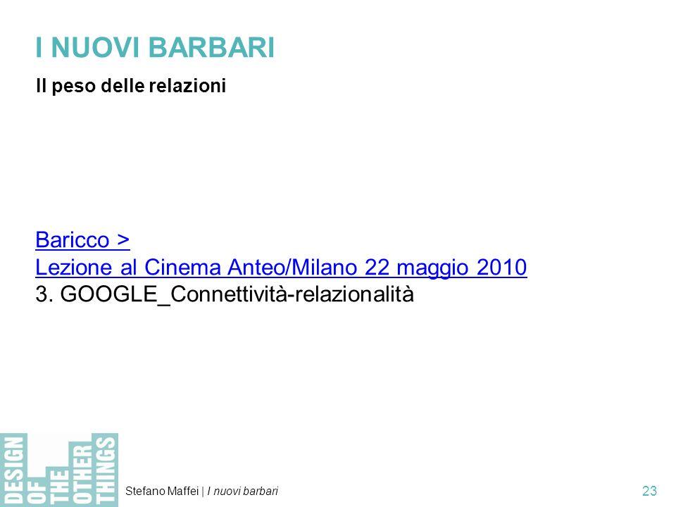 Stefano Maffei   I nuovi barbari 23 I NUOVI BARBARI Il peso delle relazioni Baricco > Lezione al Cinema Anteo/Milano 22 maggio 2010 3.
