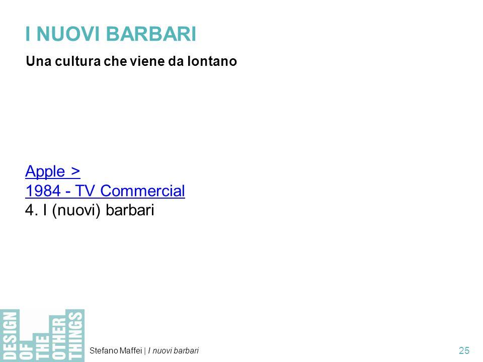 Stefano Maffei   I nuovi barbari 25 I NUOVI BARBARI Una cultura che viene da lontano Apple > 1984 - TV Commercial 4.