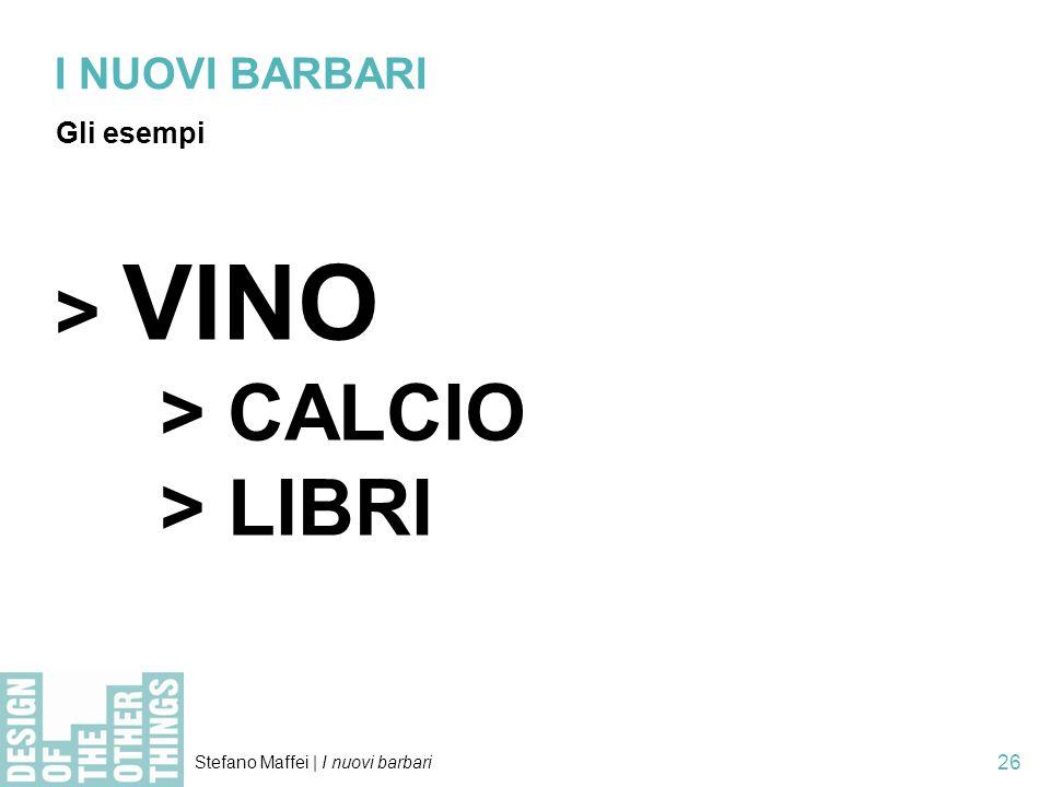 Stefano Maffei   I nuovi barbari 26 I NUOVI BARBARI Gli esempi > VINO > CALCIO > LIBRI