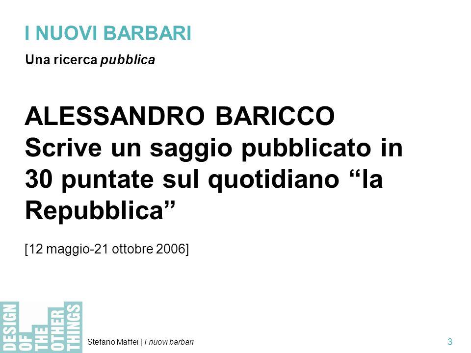 Stefano Maffei | I nuovi barbari 4 I NUOVI BARBARI Una fenomenologia esperienziale ALESSANDRO BARICCO I Barbari.