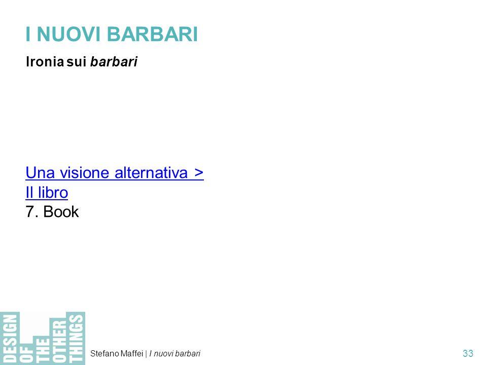Stefano Maffei   I nuovi barbari 33 I NUOVI BARBARI Ironia sui barbari Una visione alternativa > Il libro 7.