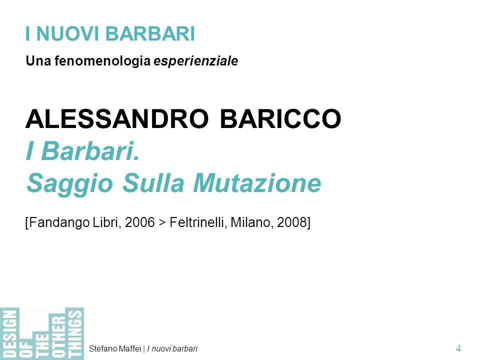 Stefano Maffei | I nuovi barbari 5 I NUOVI BARBARI Una fenomenologia esperienziale …Prima pensavo di intitolarlo così, il libro: La mutazione.