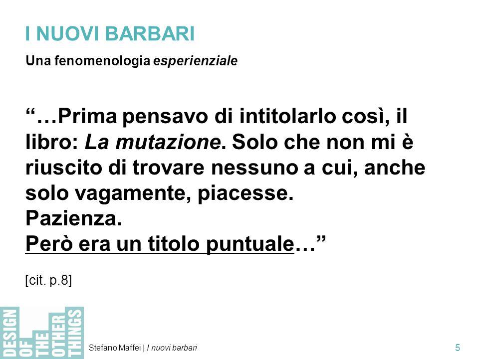 Stefano Maffei   I nuovi barbari 5 I NUOVI BARBARI Una fenomenologia esperienziale …Prima pensavo di intitolarlo così, il libro: La mutazione.