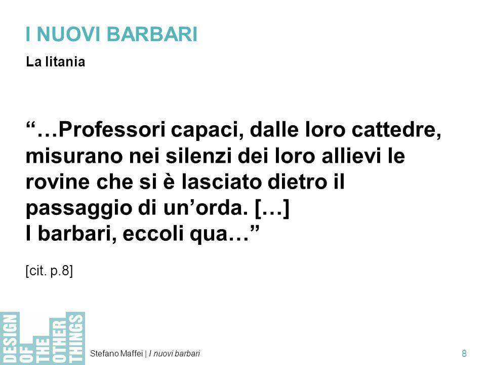 Stefano Maffei | I nuovi barbari 9 I NUOVI BARBARI Ma questo fenomeno esiste davvero.