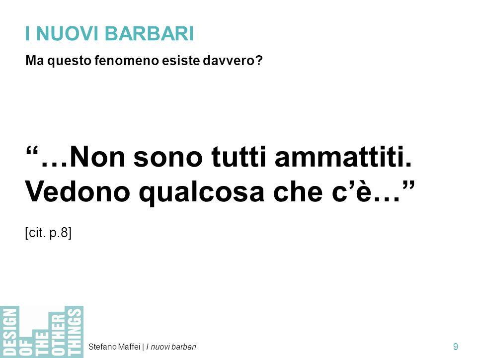 Stefano Maffei | I nuovi barbari 10 I NUOVI BARBARI Prepararsi al cambiamento Baricco > Lezione al Cinema Anteo/Milano 22 maggio 2010 1.