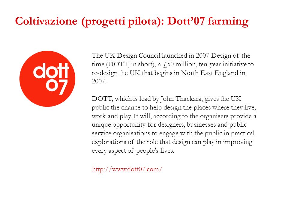 The UK Design Council launched in 2007 Design of the time (DOTT, in short), a £50 million, ten-year initiative to re-design the UK that begins in Nort