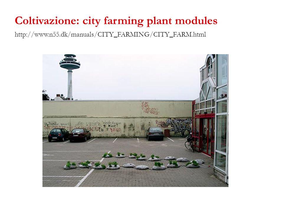 http://www.n55.dk/manuals/CITY_FARMING/CITY_FARM.html Coltivazione: city farming plant modules