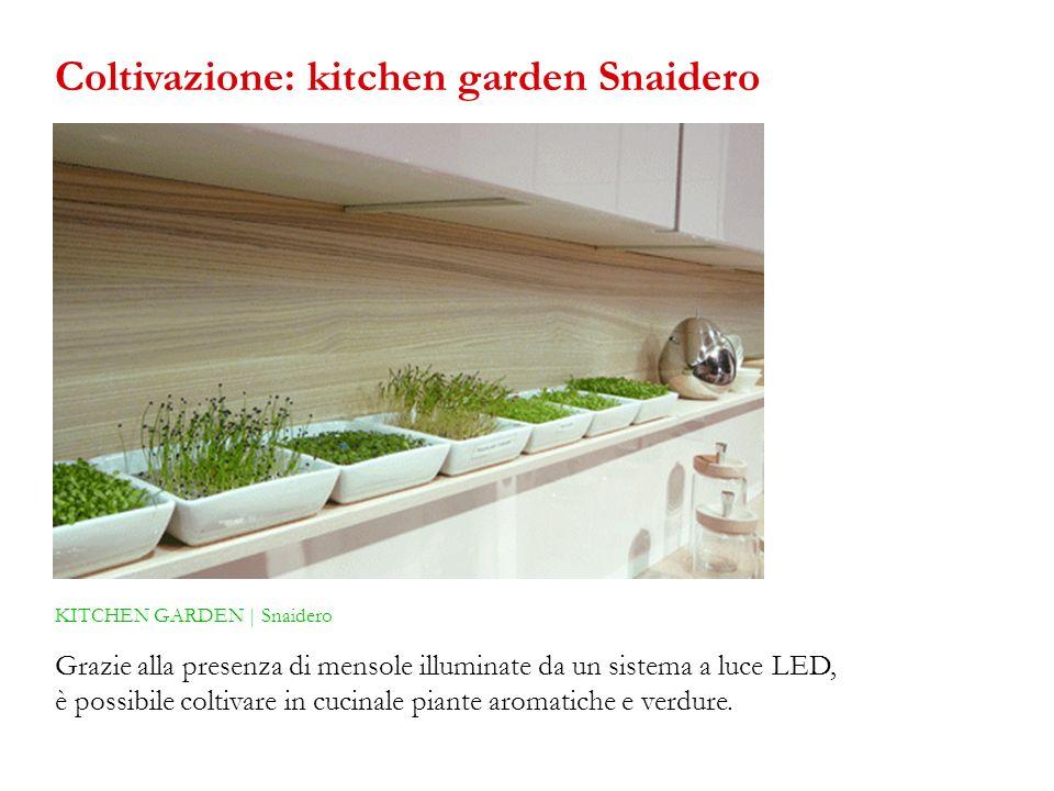 KITCHEN GARDEN | Snaidero Grazie alla presenza di mensole illuminate da un sistema a luce LED, è possibile coltivare in cucinale piante aromatiche e v