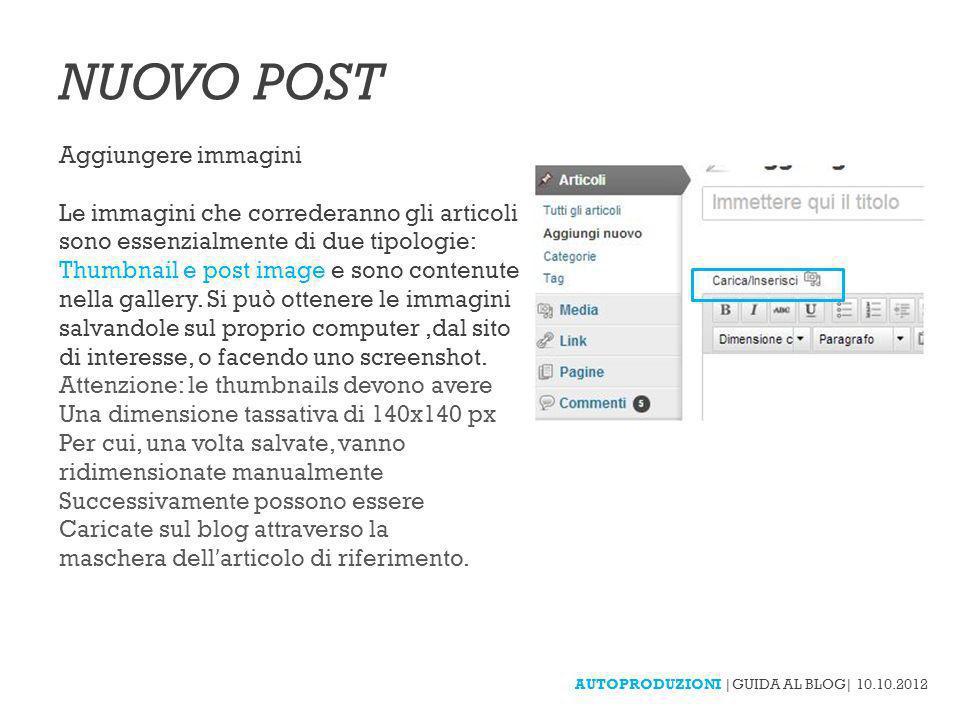NUOVO POST Aggiungere immagini Le immagini che correderanno gli articoli sono essenzialmente di due tipologie: Thumbnail e post image e sono contenute nella gallery.