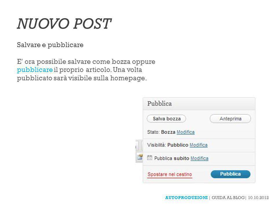 AUTOPRODUZIONI | GUIDA AL BLOG| 10.10.2012 NUOVO POST Salvare e pubblicare E ' ora possibile salvare come bozza oppure pubblicare il proprio articolo.