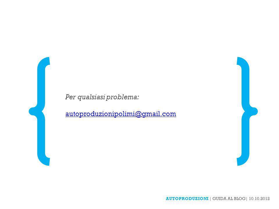 06 AUTOPRODUZIONI | GUIDA AL BLOG| 10.10.2012 Per qualsiasi problema: autoproduzionipolimi@gmail.com