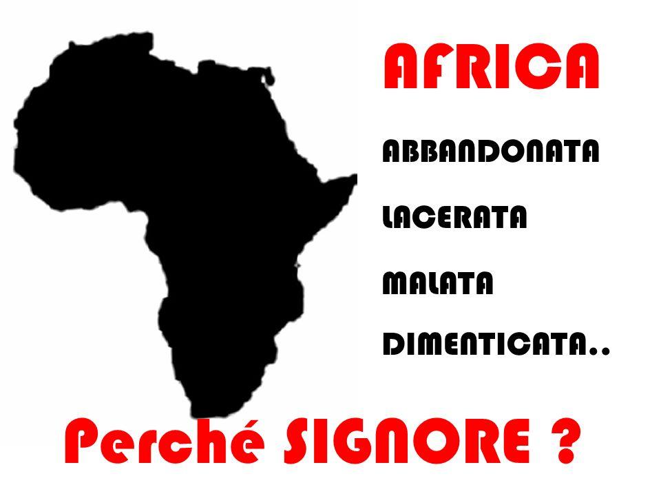 AFRICA ABBANDONATA LACERATA MALATA DIMENTICATA.. Perché SIGNORE ?
