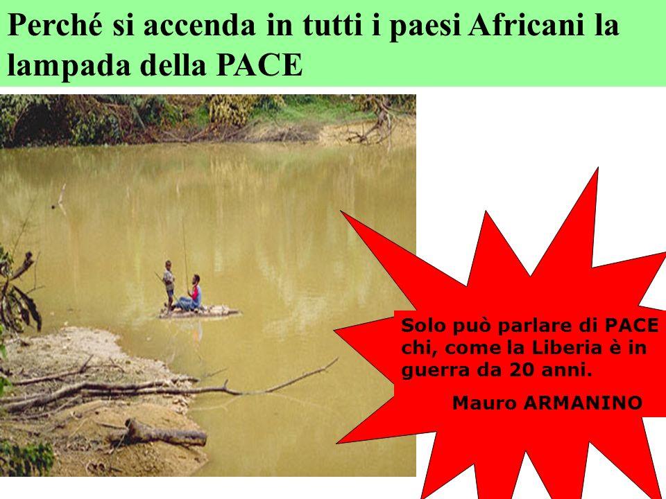 Perché si accenda in tutti i paesi Africani la lampada della PACE Solo può parlare di PACE chi, come la Liberia è in guerra da 20 anni. Mauro ARMANINO