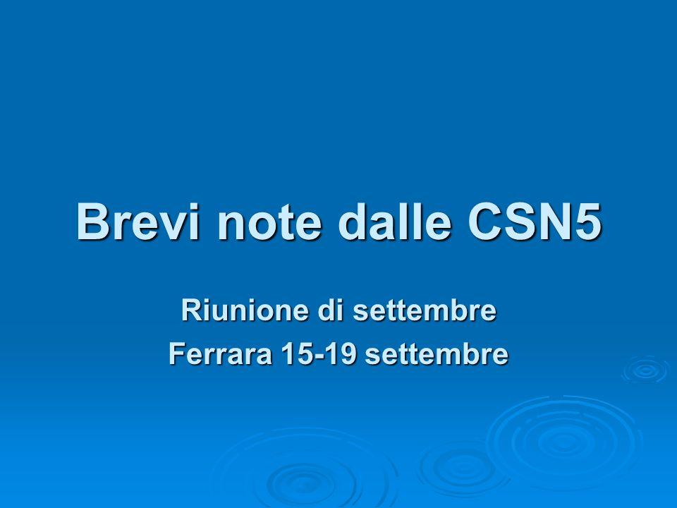 Brevi note dalle CSN5 Riunione di settembre Ferrara 15-19 settembre