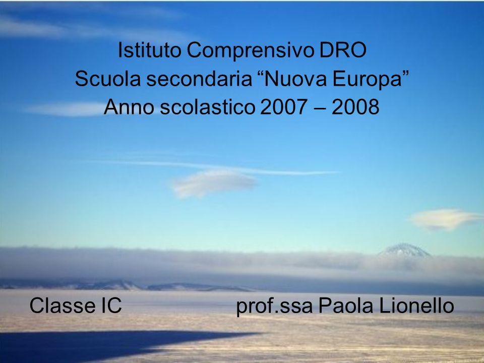 Istituto Comprensivo DRO Scuola secondaria Nuova Europa Anno scolastico 2007 – 2008 Classe IC prof.ssa Paola Lionello