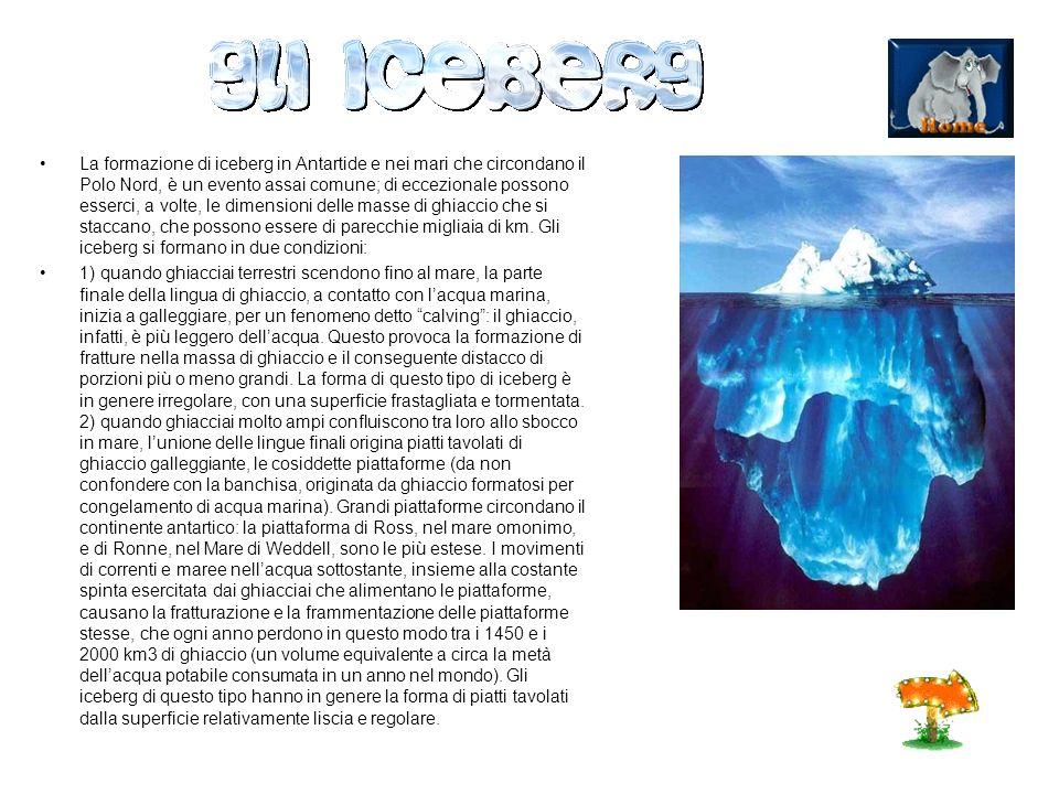 La formazione di iceberg in Antartide e nei mari che circondano il Polo Nord, è un evento assai comune; di eccezionale possono esserci, a volte, le dimensioni delle masse di ghiaccio che si staccano, che possono essere di parecchie migliaia di km.