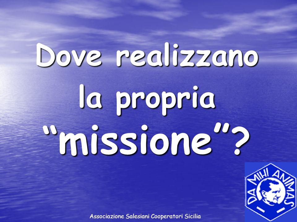 Dove realizzano la propria missione ? Associazione Salesiani Cooperatori Sicilia