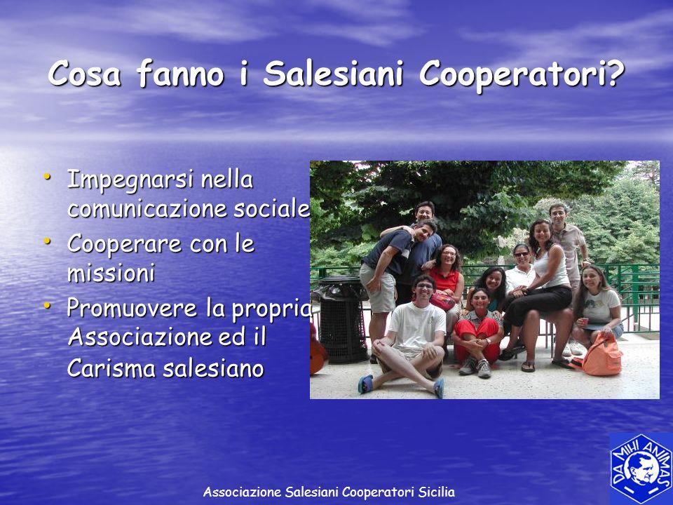 Cosa fanno i Salesiani Cooperatori? Impegnarsi nella comunicazione sociale Impegnarsi nella comunicazione sociale Cooperare con le missioni Cooperare