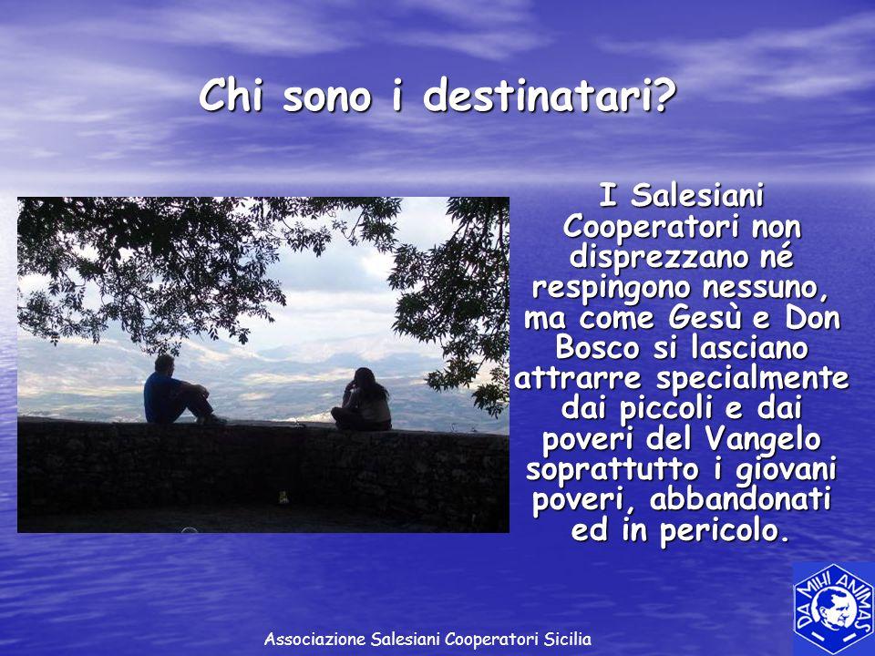 Chi sono i destinatari? I Salesiani Cooperatori non disprezzano né respingono nessuno, ma come Gesù e Don Bosco si lasciano attrarre specialmente dai
