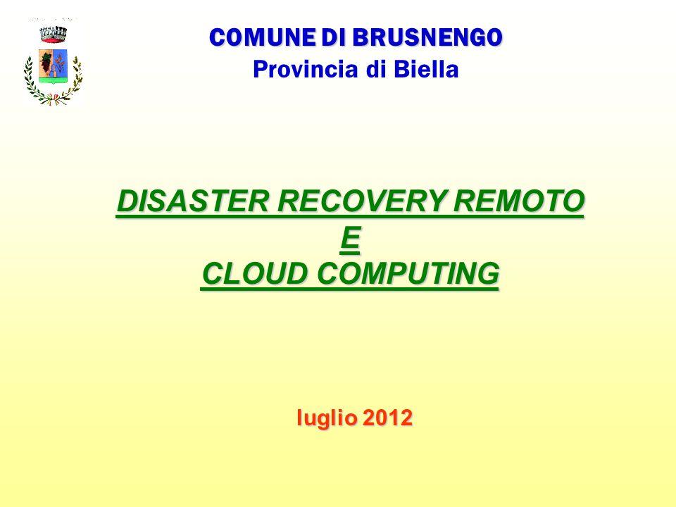 DISASTER RECOVERY REMOTO E CLOUD COMPUTING COMUNE DI BRUSNENGO Provincia di Biella luglio 2012