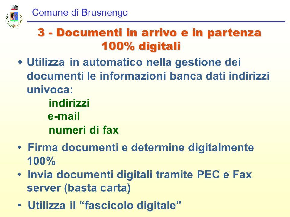 Comune di Brusnengo 3 - Documenti in arrivo e in partenza 100% digitali 100% digitali Utilizza in automatico nella gestione dei documenti le informazi