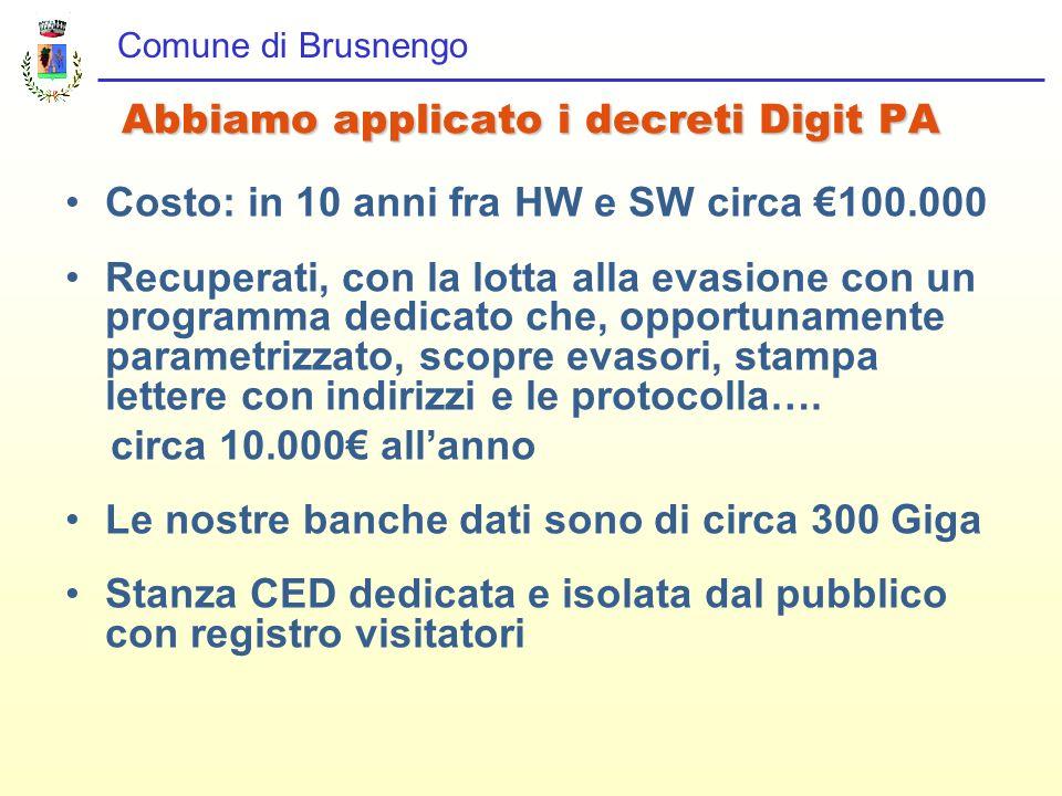 Comune di Brusnengo Abbiamo applicato i decreti Digit PA Costo: in 10 anni fra HW e SW circa 100.000 Recuperati, con la lotta alla evasione con un pro