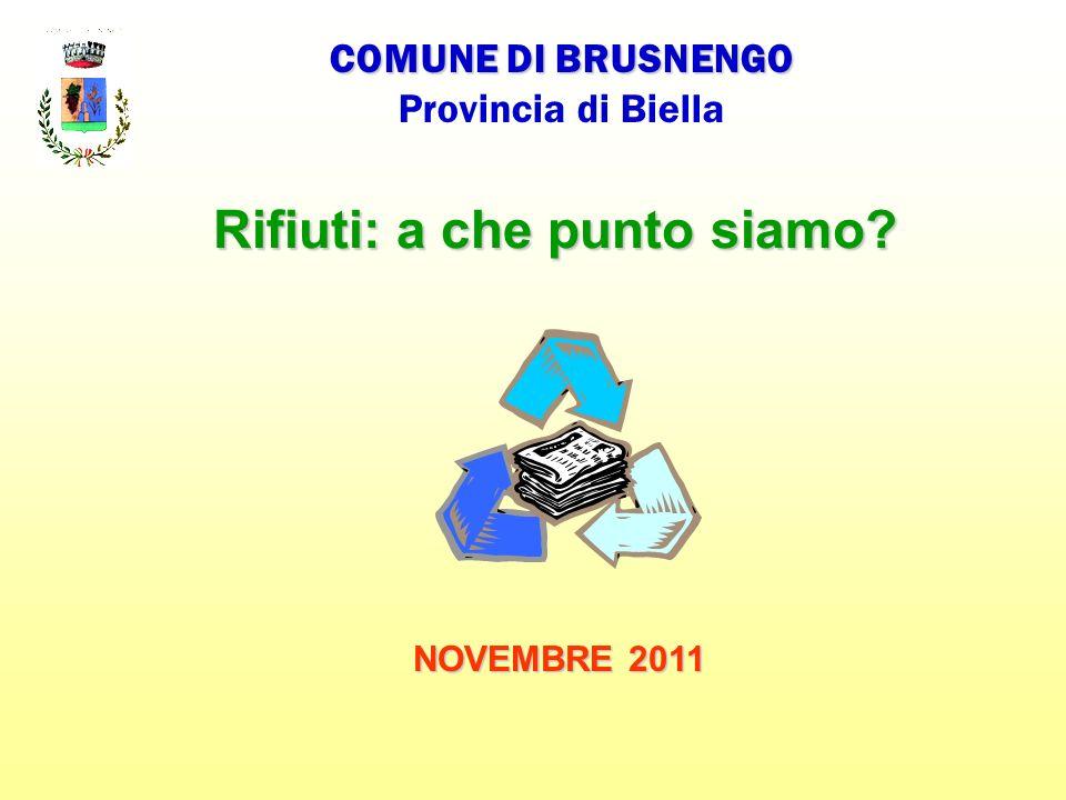 Rifiuti: a che punto siamo COMUNE DI BRUSNENGO Provincia di Biella NOVEMBRE 2011