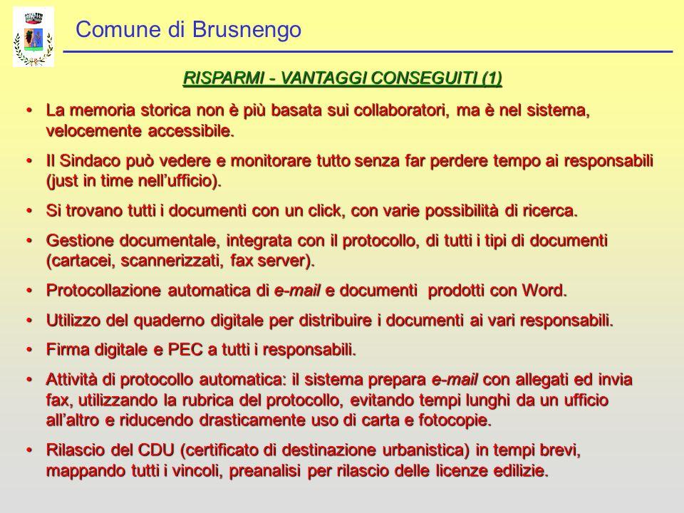 Comune di Brusnengo RISPARMI - VANTAGGI CONSEGUITI (1) La memoria storica non è più basata sui collaboratori, ma è nel sistema, velocemente accessibile.La memoria storica non è più basata sui collaboratori, ma è nel sistema, velocemente accessibile.
