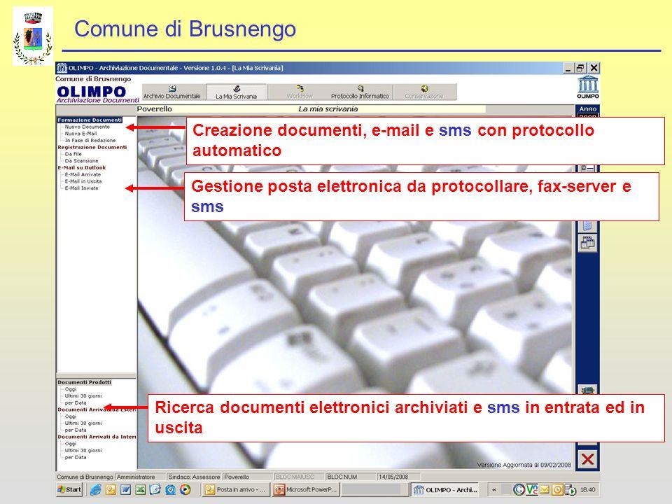 Comune di Brusnengo Ricerca documenti elettronici archiviati e sms in entrata ed in uscita Creazione documenti, e-mail e sms con protocollo automatico Gestione posta elettronica da protocollare, fax-server e sms