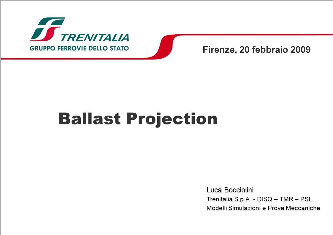 Ballast Projection Firenze, 20 febbraio 2009 Luca Bocciolini Trenitalia S.p.A.