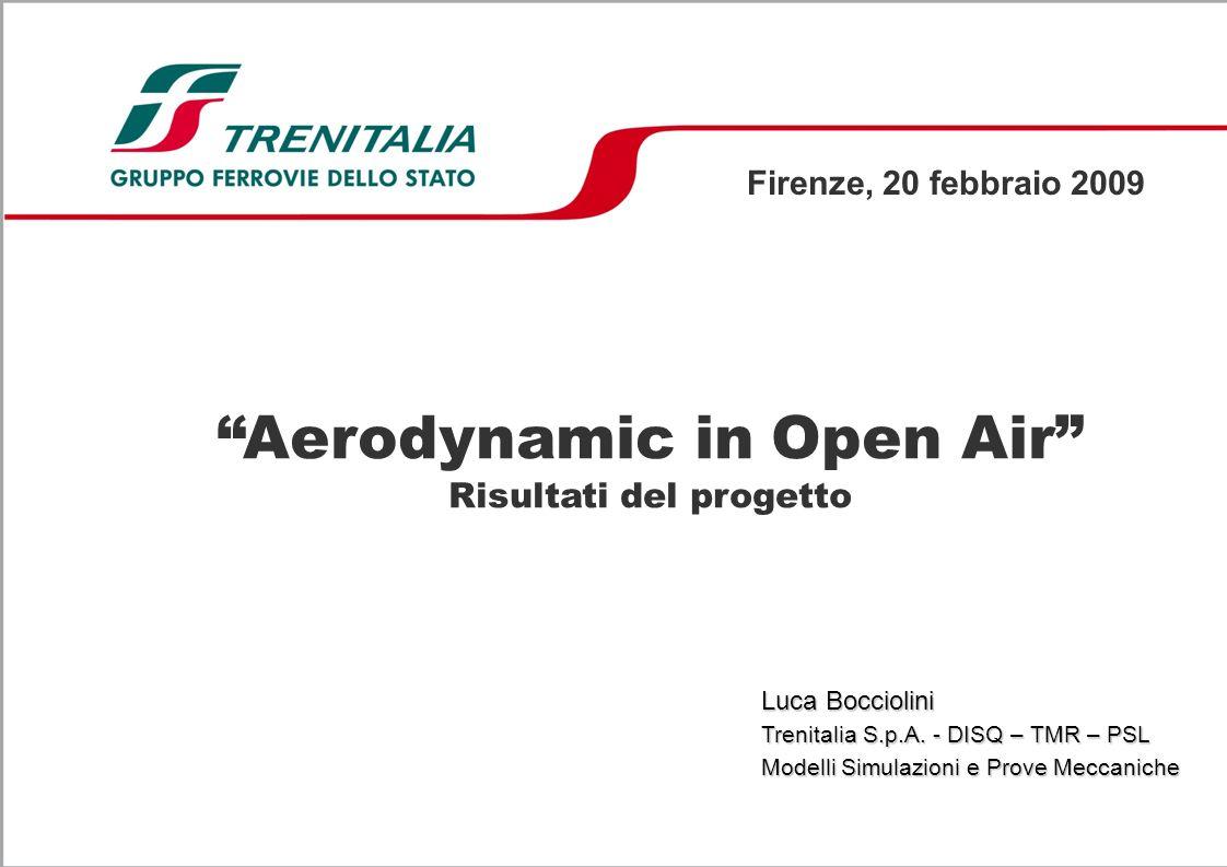 Aerodynamic in Open Air Risultati del progetto Firenze, 20 febbraio 2009 Luca Bocciolini Trenitalia S.p.A.