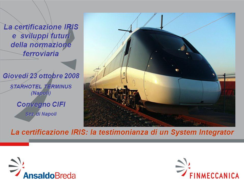 1 La certificazione IRIS e sviluppi futuri della normazione ferroviaria Giovedì 23 ottobre 2008 STARHOTEL TERMINUS (Napoli) Convegno CIFI Sez. di Napo
