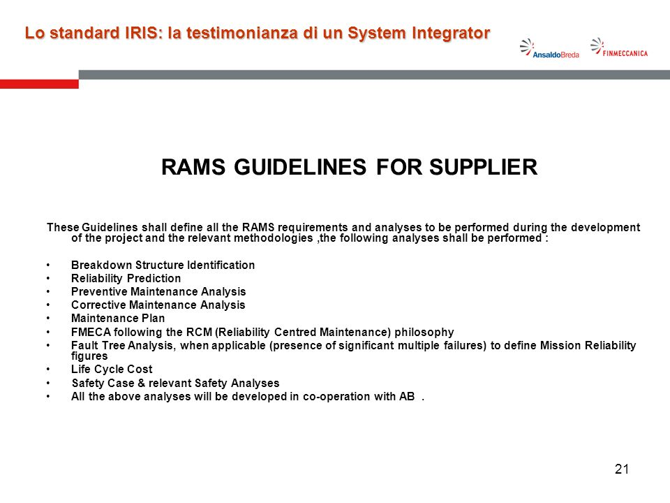 21 RAMS GUIDELINES FOR SUPPLIER These Guidelines shall define all the RAMS requirements and analyses to be performed during the development of the pro