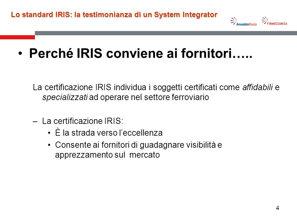 4 Perché IRIS conviene ai fornitori….. La certificazione IRIS individua i soggetti certificati come affidabili e specializzati ad operare nel settore