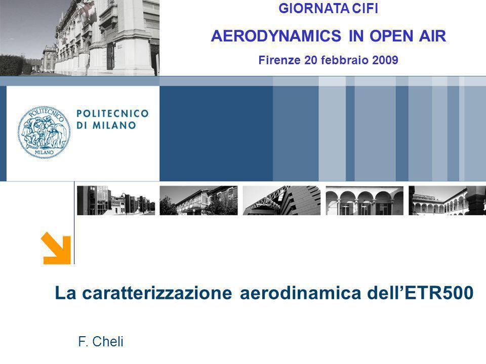 La caratterizzazione aerodinamica dellETR500 F. Cheli GIORNATA CIFI AERODYNAMICS IN OPEN AIR Firenze 20 febbraio 2009