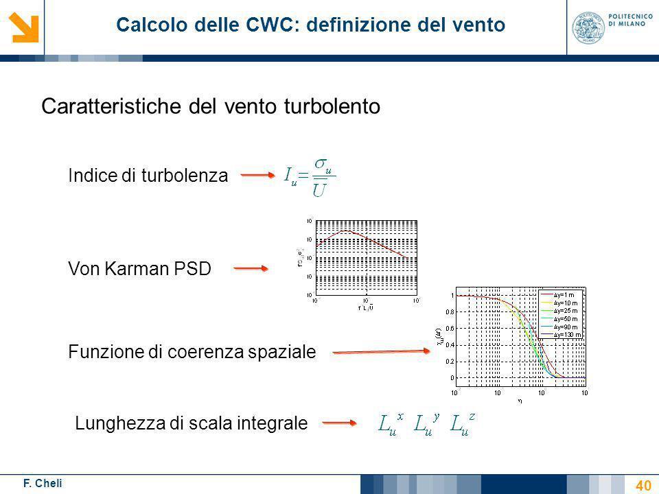 F. Cheli Funzione di coerenza spaziale Indice di turbolenza Lunghezza di scala integrale Von Karman PSD Caratteristiche del vento turbolento 40 Calcol